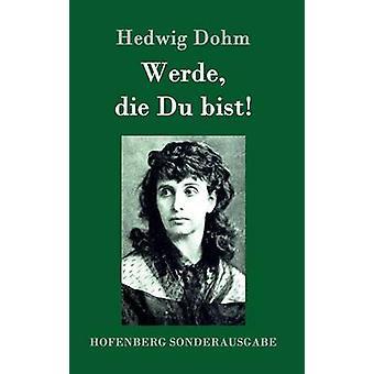Werde die Du bist by Hedwig Dohm