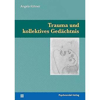 Trauma und kollektives Gedchtnis by Khner & Angela