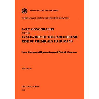 Vol 41 IARC Monographs Some Halogenated Hydrocarbons and Pesticide Exposures by IARC
