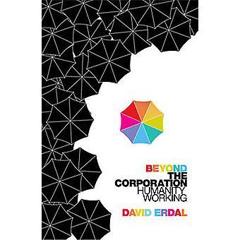 Jenseits der Corporation - Menschheit arbeiten von David Erdal - 97818479210