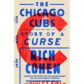 The Chicago Cubs - Story of a Curse by Rich Cohen - 9780374120924 Book