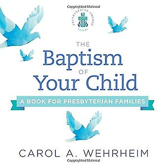 The Baptism of Your Child - A Book for Presbyterian Families by Carol
