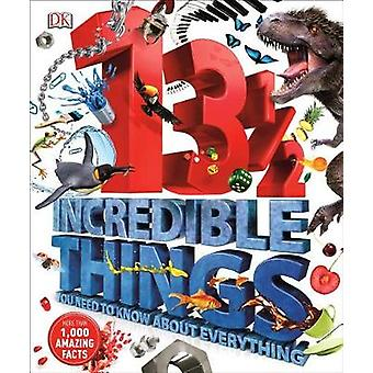 131/2 Incredible Things You Need to Know about Everything by DK Publi