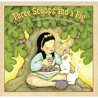 Three Scoops and a Fig by Sara Akin - Susan Kathleen Hartung - 978156