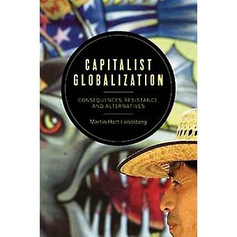 Capitalist Globalization - Consequences - Resistance - and Alternative