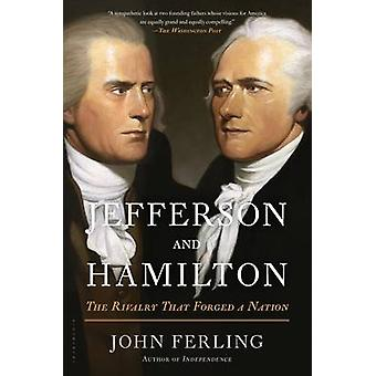 Jefferson and Hamilton - The Rivalry That Forged a Nation by John Ferl