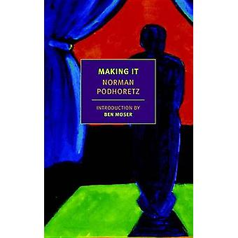 Making it by Benjamin Moser - Norman Podhoretz - 9781681370804 Book