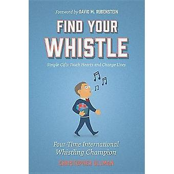 Find Your Whistle - Simple Gifts Touch Hearts and Change Lives by Chri