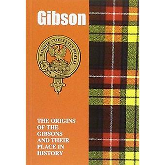 Gibson - The Origins of the Gibsons and Their Place in History by Iain