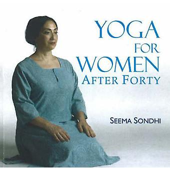 Yoga for Women After Forty by Seema Sondhi - 9788183280013 Book