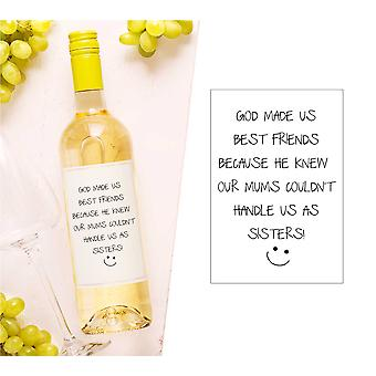 God Made Us Best Friends As He Knew Our Mums Couldn't Handle Us As Sisters Wine Bottle Label