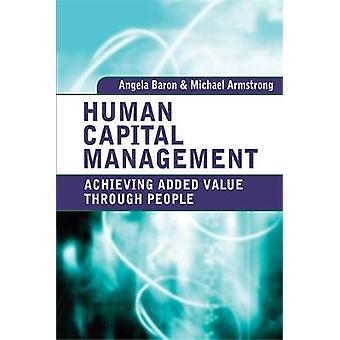 Human Capital Management Achieving Added Value Through People by Baron & Angela