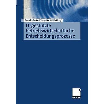 ITgesttzte betriebswirtschaftliche Entscheidungsprozesse by Jahnke & Bernd