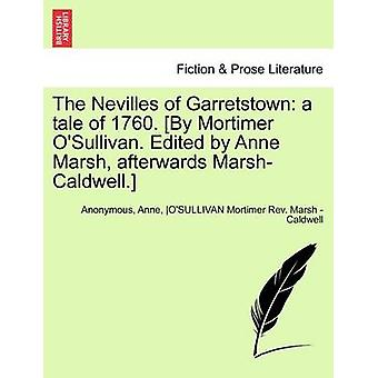 The Nevilles of Garretstown a tale of 1760. By Mortimer OSullivan. Edited by Anne Marsh afterwards MarshCaldwell. Vol. III. by Anonymous