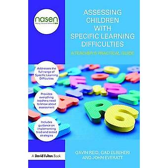 Assessing Children with Specific Learning Difficulties by Gavin Reid & Gad Elbeheri & John Everatt