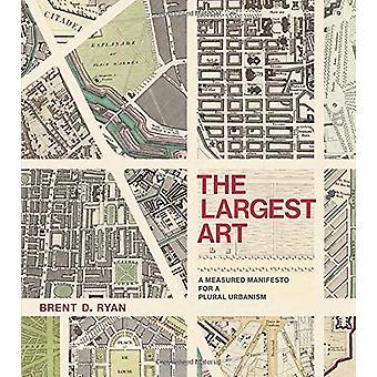 Le plus grand Art - un manifeste mesuré pour un urbanisme du pluriel par Brent
