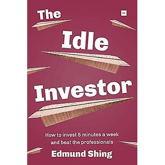 The Idle Investor - How to Invest 5 Minutes a Week and Beat the Profes