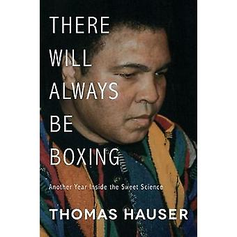There Will Always Be Boxing - Another Year Inside the Sweet Science by