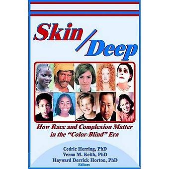 Skin Deep - How Race and Complexion Matter in the  -Color-Blind - Era by
