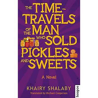The Time-Travels of the Man Who Sold Pickles and Sweets - A Novel by K