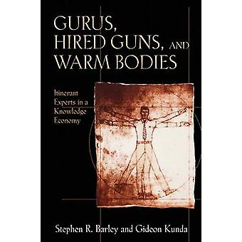 Gurus - Hired Guns - and Warm Bodies - Itinerant Experts in a Knowledg