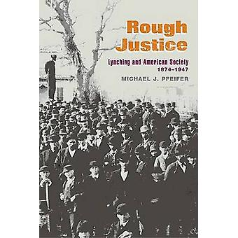Rough Justice - Lynching and American Society - 1874-1947 by Michael J