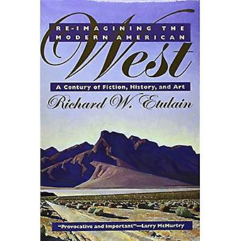 Re-imagining på den moderna amerikanska västern: ett århundrade av skönlitteratur, historia och konst