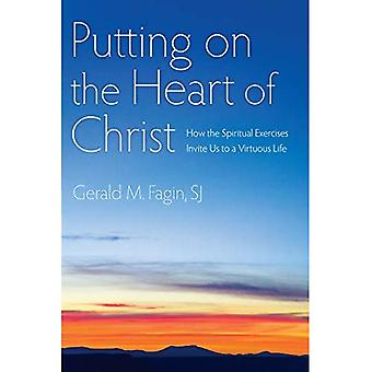 Putting on the Heart of Christ: How the Spiritual Exercises Invite Us to a Virtuous Life