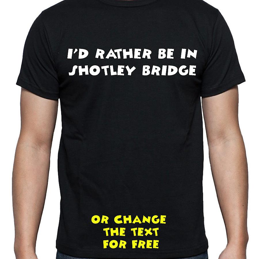 I'd Rather Be In Shotley bridge Black Hand Printed T shirt