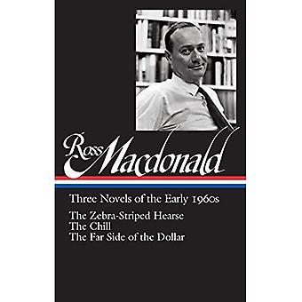Ross Macdonald: Three Novels of the Early 1960s : The Zebra-Striped Hearse/ The Chill/ The Far Side of the Dollar...