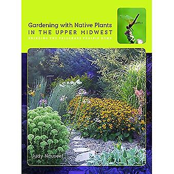 Gardening with Native Plants in the Upper Midwest: Bringing the Tallgrass Prairie Home (A Bur Oak Guide)