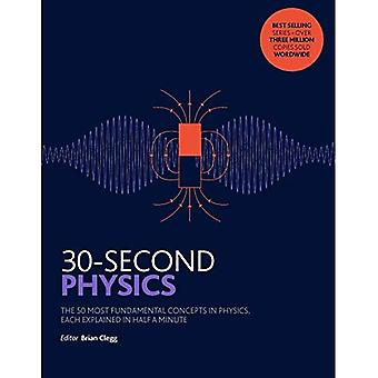 30-Second Physics: The 50 most fundamental concepts in physics, each explained in half a minute (30 Second)