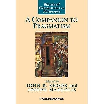 A Companion to Pragmatism by John R. Shook - Joseph Margolis - 978140