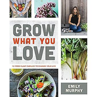 Grow What You Love: 12 Edible Plants That Will Change Your Life: 2018