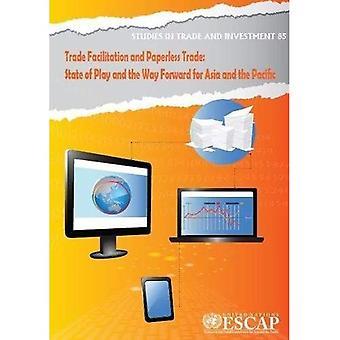Commercio di facilitazione e privo di supporti cartacei commercio: situazione attuale e prospettive per l'Asia e il Pacifico (studi in commercio e gli investimenti)