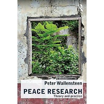 Peace Research Theory and Practice by Wallensteen & Peter & Dr