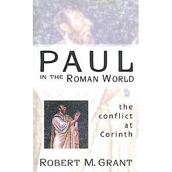 Paul in the Roman World The Conflict at Corinth by Grant & Robert McQueen