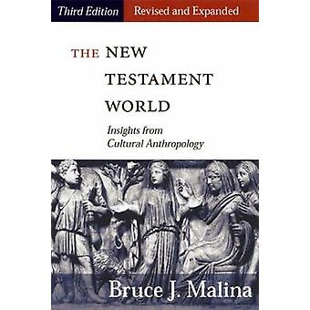 New Testament World Third Edition Revised and Expanded Insights from Cultural Anthropology Revised Expanded by Malina & Bruce J.