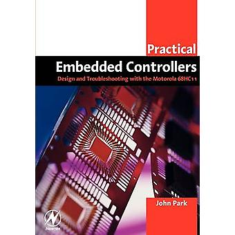 Practical Embedded Controllers Design and Troubleshooting with the Motorola 68HC11 by Park & John