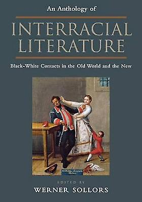 An Anthology of Interracial Literature noirblanc Contacts in the Old World and the nouveau by Ural & Susannah