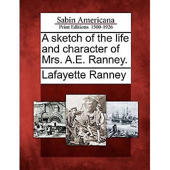 A sketch of the life and character of Mrs. A.E. Ranney. by Ranney & Lafayette
