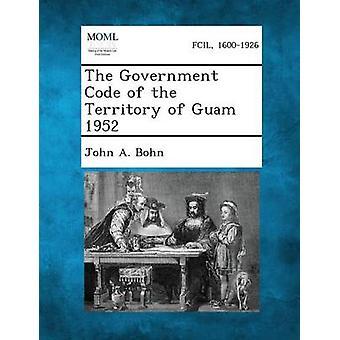 Le Code de gouvernement du territoire de Guam 1952 par Bohn & John a.