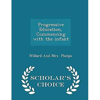 Progressive Education Commencing with the infant  Scholars Choice Edition by Mrs Phelps & Willard And