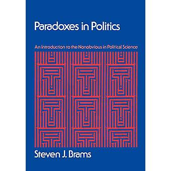 Paradoxes in Politics An Introduction to the Nonobvious in Political Science by Brams & Steven J.