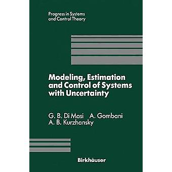 Modeling Estimation and Control of Systems with Uncertainty  Proceedings of a Conference held in Sopron Hungary September 1990 by DiMasi & G.B.