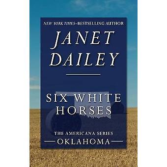 Six White Horses Oklahoma by Dailey & Janet