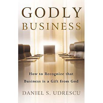 Godly Business by Udrescu & Daniel S.