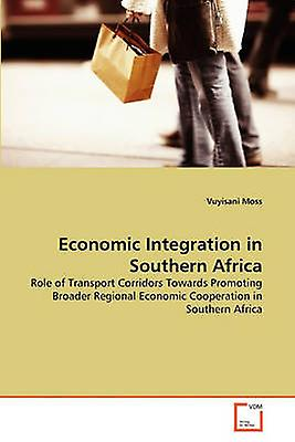 Economic Integration in Southern Africa by Moss & Vuyisani
