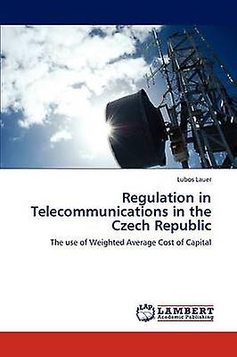 Regulation in Telecommunications in the Czech Republic by Lauer Lubos