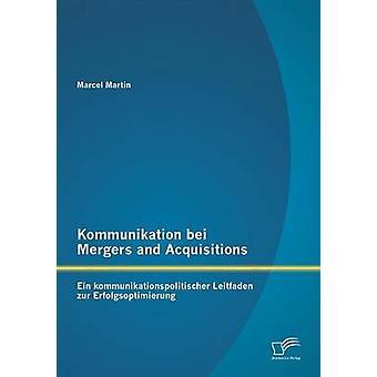 Kommunikation bei fusioner och förvärv Ein kommunikationspolitischer Leitfaden zur Erfolgsoptimierung av Martin & Marcel